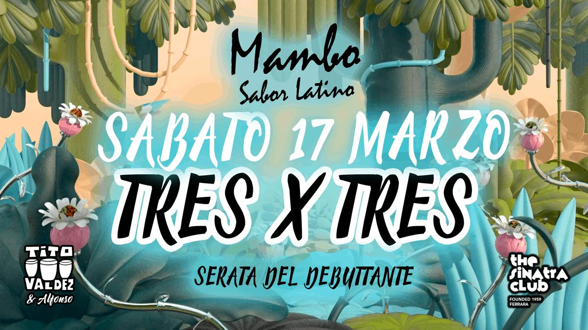 17-MARZO-TRES-X-TRES-mambo-sabor-latino-americano-sinatra-club-ferrara
